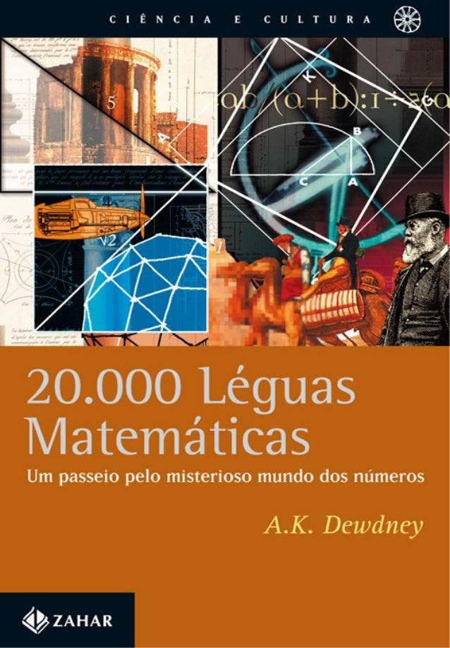 A.K. Dewdney 20.000 LÉGUAS MATEMÁTICAS Um passeio pelo misterioso mundo dos números Tradução: VERA RIBEIRO Revisão: VÍTOR ...