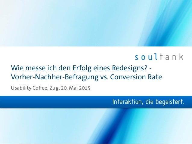 Wie messe ich den Erfolg eines Redesigns? - Vorher-Nachher-Befragung vs. Conversion Rate Usability Coffee, Zug, 20. Mai 20...