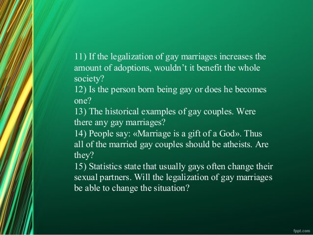 "argumentative essay on homosexual marriage - the best argument against gay marriage: glen lavy's ""gay marriage and the 'slippery slope' "" proponents to the legalization of same sex marriage came up with a lot of reasons as why gay marriage should be legal."