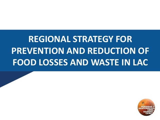 REGIONAL STRATEGY FOR PREVENTION AND REDUCTION OF FOOD LOSSES AND WASTE IN LAC