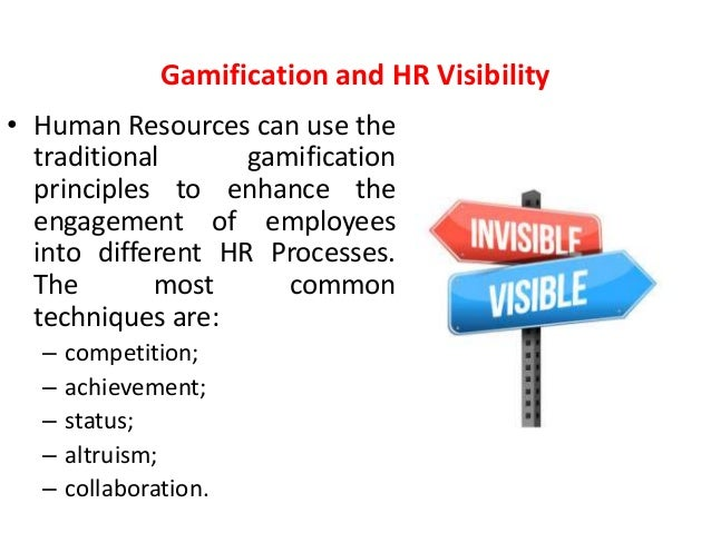 gamification in hr management Five ways gamification can improve hr management gamification has gained a lot of attention in the online world as a way to engage customers and build loyalty while many skeptics still struggle to understand how playing a game can have a real business impact.