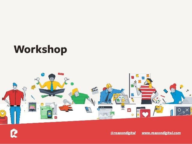 www.reasondigital.com@reasondigital Workshop