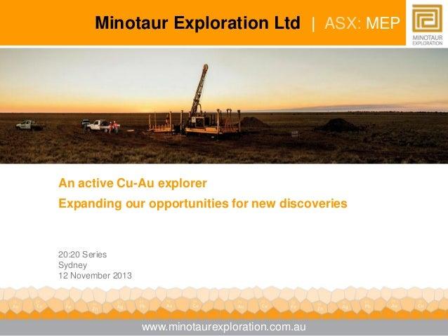 Minotaur Exploration Ltd   ASX: MEP  An active Cu-Au explorer Expanding our opportunities for new discoveries  20:20 Serie...