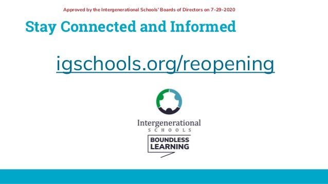 Stay Connected and Informed igschools.org/reopening Approved by the Intergenerational Schools' Boards of Directors on 7-29...