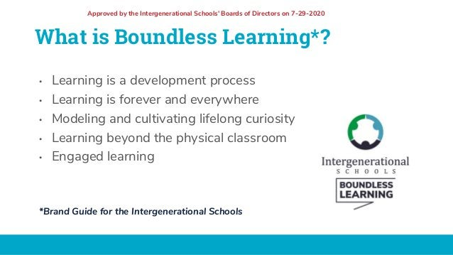 What is Boundless Learning*? • Learning is a development process • Learning is forever and everywhere • Modeling and culti...