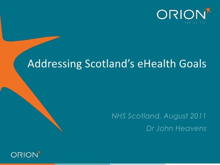 Addressing Scotland's eHealth Goals<br />NHS Scotland, August 2011<br />Dr John Heavens<br />