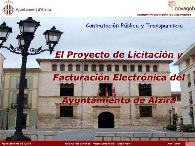 Ayuntamiento de Alzira - Julio García Sánchez - Víctor Almonacid - Elena Martí Abril-2016 1 Contratación Pública y Transpa...