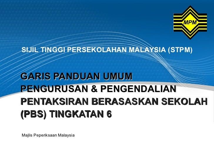 SIJIL TINGGI PERSEKOLAHAN MALAYSIA (STPM)GARIS PANDUAN UMUMPENGURUSAN & PENGENDALIANPENTAKSIRAN BERASASKAN SEKOLAH(PBS) TI...