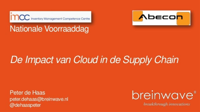 De Impact van Cloud in de Supply Chain Peter de Haas peter.dehaas@breinwave.nl @dehaaspeter Nationale Voorraaddag