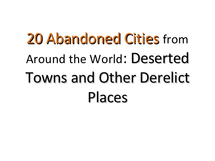 20 Abandoned Cities  from Around the World :  Deserted Towns and Other Derelict Places