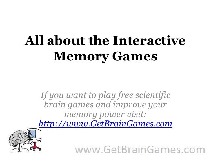 All about the Interactive Memory Games<br />If you want to play free scientific brain games and improve your memory power ...