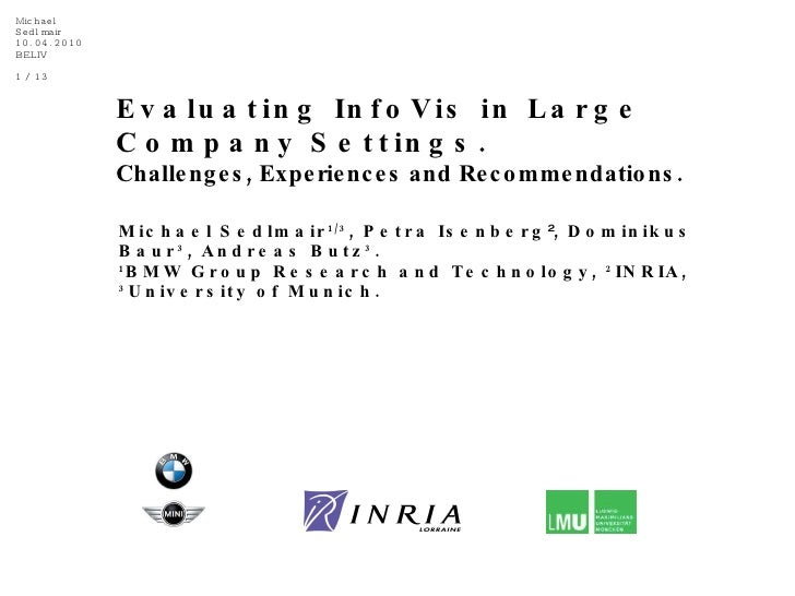 Evaluating InfoVis in Large Company Settings.   Challenges, Experiences and Recommendations . Michael Sedlmair 1/3 , Petra...