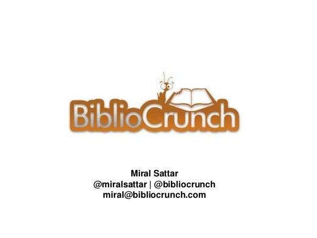 Miral Sattar@miralsattar   @bibliocrunch miral@bibliocrunch.com