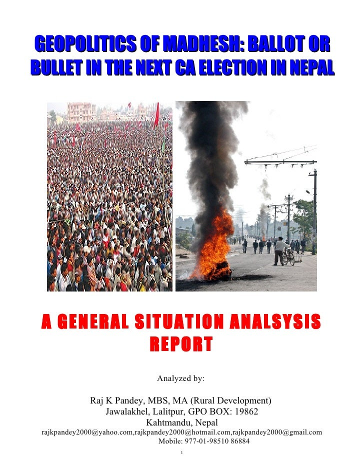 GEOPOLITICS OF MADHESH: BALLOT OR BULLET IN THE NEXT CA ELECTION IN NEPAL      A GENERAL SITUATION ANALSYSIS              ...