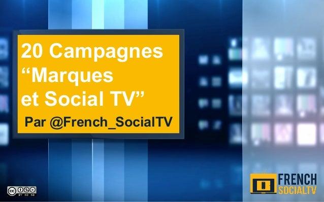 """20 Campagnes """"Marques et Social TV"""" Par @French_SocialTV"""