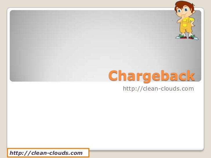 Chargeback                           http://clean-clouds.comhttp://clean-clouds.com