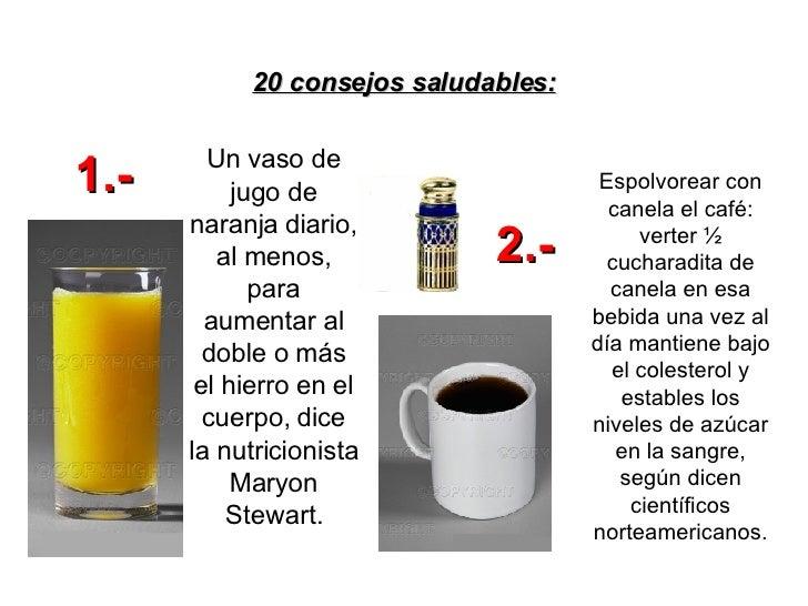 20 consejos saludables: Un vaso de jugo de naranja diario, al menos, para aumentar al doble o más el hierro en el cuerpo, ...