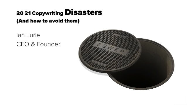 1 20 21 Copywriting Disasters (And how to avoid them) Ian Lurie CEO & Founder