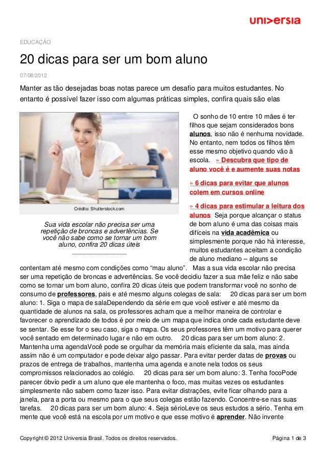 EDUCAÇÃO 20 dicas para ser um bom aluno 07/08/2012 Manter as tão desejadas boas notas parece um desafio para muitos estuda...