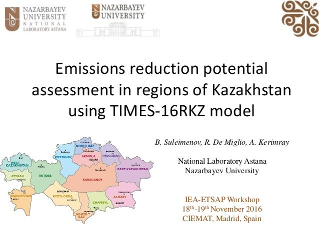 Emissions reduction potential assessment in regions of Kazakhstan using TIMES-16RKZ model B. Suleimenov, R. De Miglio, A. ...