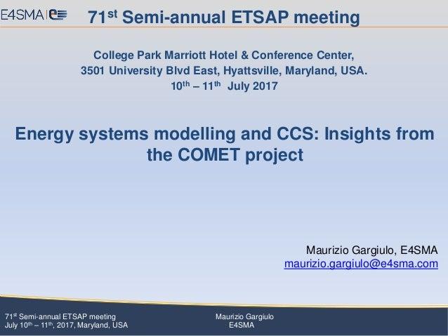 71st Semi-annual ETSAP meeting Maurizio Gargiulo July 10th – 11th, 2017, Maryland, USA E4SMA Maurizio Gargiulo, E4SMA maur...