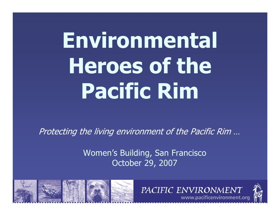 Environmental       Heroes of the        Pacific Rim Protecting the living environment of the Pacific Rim …             Wo...