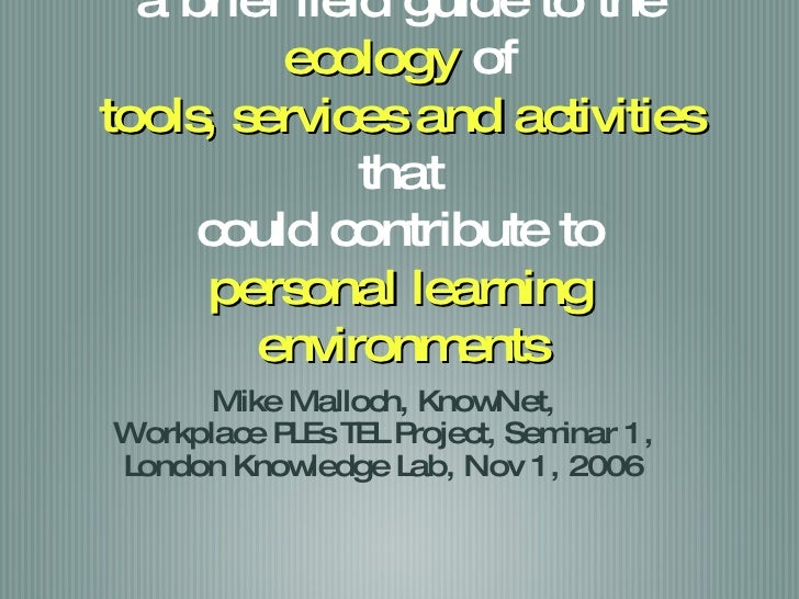 2.0 for PLE a brief field guide to the  ecology  of tools, services and activities  that could contribute to personal lear...