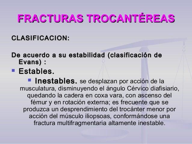 FRACTURAS TROCANTÉREASFRACTURAS TROCANTÉREAS CLASIFICACION:CLASIFICACION: De acuerdo a su estabilidad (clasificación deDe ...