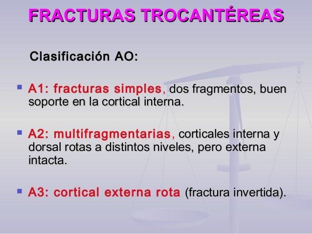 FRACTURAS TROCANTÉREASFRACTURAS TROCANTÉREAS Clasificación AO:Clasificación AO:  A1: fracturas simples, dos fragmentos, b...