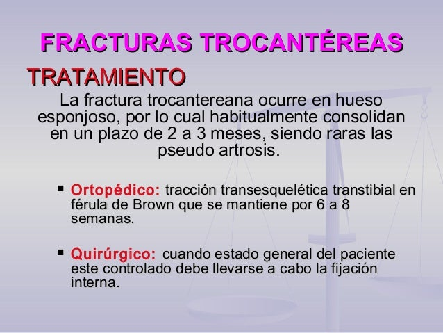 FRACTURAS TROCANTÉREASFRACTURAS TROCANTÉREAS TRATAMIENTOTRATAMIENTO La fractura trocantereana ocurre en hueso esponjoso, p...