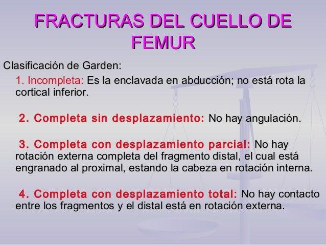 FRACTURAS DEL CUELLO DEFRACTURAS DEL CUELLO DE FEMURFEMUR En resumen, todas las clasificaciones se basan en tres hechosEn ...