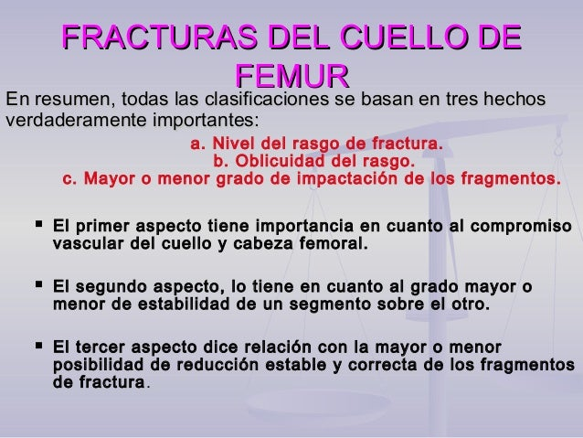 FRACTURAS DEL CUELLO DEFRACTURAS DEL CUELLO DE FEMURFEMUR Cuadro clínico:Cuadro clínico:  Edad avanzada.  Sexo femenino....