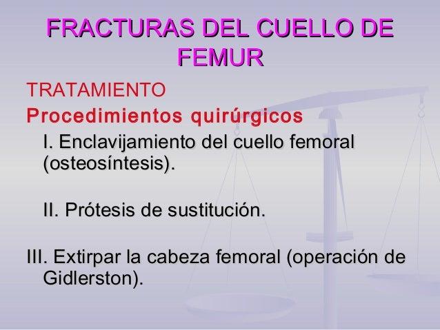 FRACTURAS DEL CUELLO DEFRACTURAS DEL CUELLO DE FEMURFEMUR TRATAMIENTO Osteosintesis:  Fracturas recientes trans cervicale...