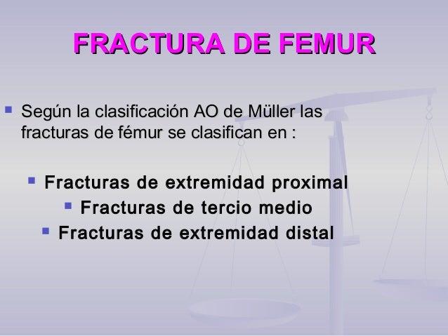 FRACTURA DE FEMURFRACTURA DE FEMUR  Según la clasificación AO de Müller lasSegún la clasificación AO de Müller las fractu...