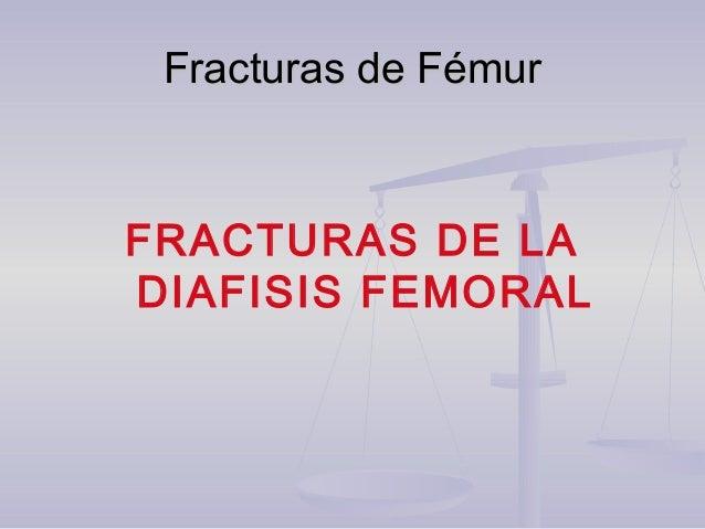 FRACTURAS DIAFISARIAS DEFRACTURAS DIAFISARIAS DE FEMURFEMUR Clasificación AO:Clasificación AO:  32-A2: oblicua de dos fra...