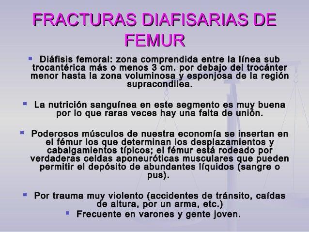 FRACTURAS DIAFISARIAS DEFRACTURAS DIAFISARIAS DE FEMURFEMURCLINICA:  Antecedente traumático violento  Dolor intenso.  I...