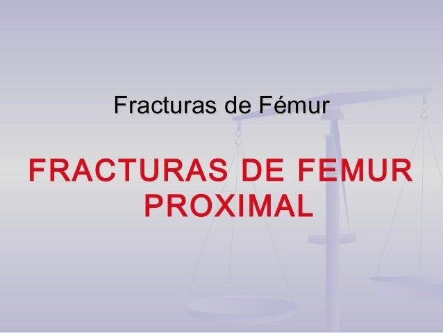 Fracturas de FémurFracturas de Fémur FRACTURAS DE FEMUR PROXIMAL