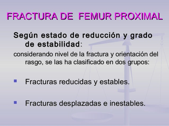 FRACTURA DE FEMUR PROXIMALFRACTURA DE FEMUR PROXIMAL Según estado de reducción y gradoSegún estado de reducción y grado de...