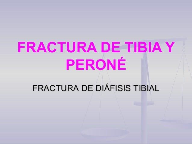 Fractura Diafisiaria de TibiaFractura Diafisiaria de Tibia  Constituye un 15% del total comparándose con las de clavícula...