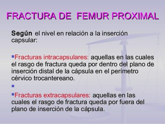 FRACTURA DE FEMUR PROXIMALFRACTURA DE FEMUR PROXIMAL SegúnSegún el nivel en relación a la inserción capsular: Fracturas i...