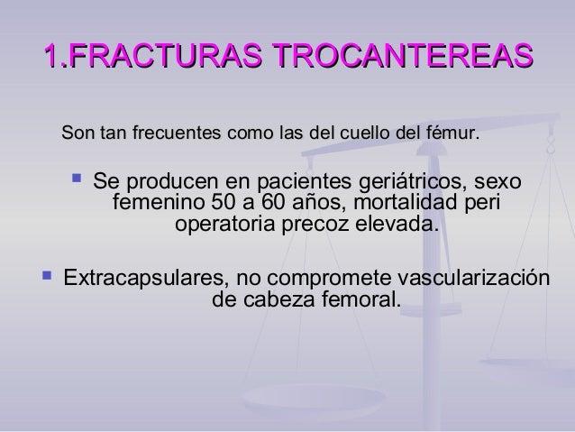 1.FRACTURAS TROCANTEREAS1.FRACTURAS TROCANTEREAS Son tan frecuentes como las del cuello del fémur.Son tan frecuentes como ...