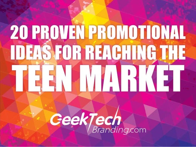 20 PROVEN PROMOTIONAL IDEAS FOR REACHING THE TEEN MARKET