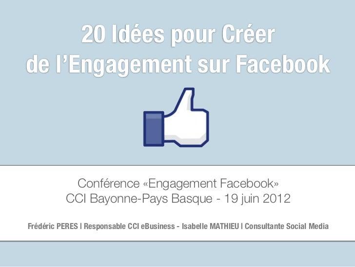 20 Idées pour Créerde l'Engagement sur Facebook            Conférence «Engagement Facebook»           CCI Bayonne-Pays Bas...