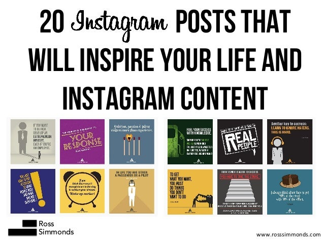 20 POSTS THAT WILL INSPIRE YOUR LIFE AND INSTAGRAM CONTENT Ross Simmonds www.rosssimmonds.com
