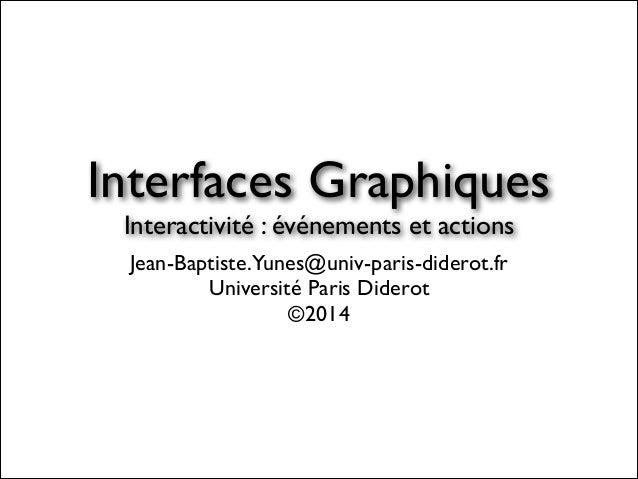 Jean-Baptiste.Yunes@univ-paris-diderot.fr  Université Paris Diderot  ©2014 Interfaces Graphiques  Interactivité : événe...
