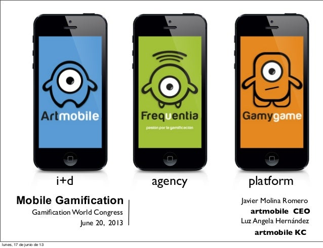 i+d Mobile Gamification Gamification World Congress June 20, 2013  agency  platform Javier Molina Romero artmobile CEO Luz ...