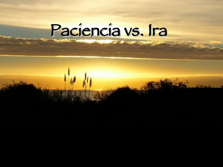 Paciencia vs. Ira