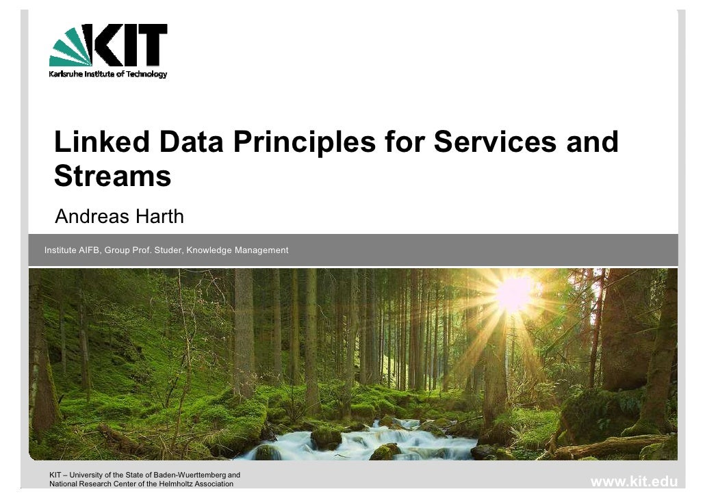 Linked Data Principles for Services and  Streams  Andreas HarthInstitute AIFB, Group Prof. Studer, Knowledge Management KI...