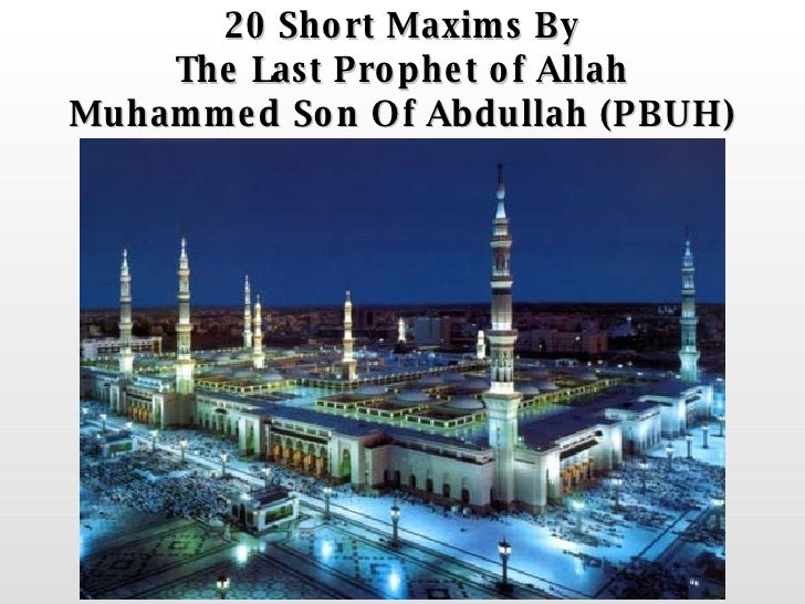 20 Short Maxims By The Last Prophet of Allah Muhammed Son Of Abdullah (PBUH)