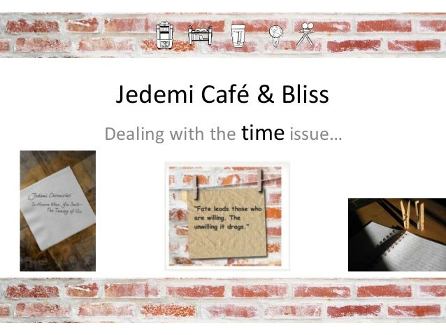 Jedemi Café & Bliss Dealing with the time issue…